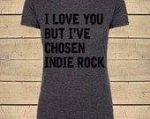 Indie Rock Shirt. I Love You But I've Chosen Indie Rock. Rock N Roll Shirt. Concert Shirt, Music, Womens Soft Blend (Fitted Stlye) T-Shirt