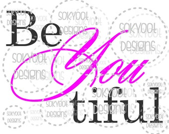Be You Tiful Beautiful - Instant Digital Download SVG cut file • dxf • png • eps • jpeg 300dpi Printable