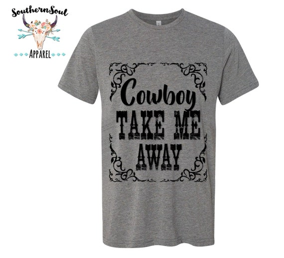 Cowboy Take Me Away Unisex T Shirt, Country T Shirt, Southern T Shirt, Country Shirt, Concert Shirt, Boutique Shirt