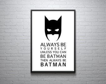 Batman Print: Always Be Yourself Unless You Can Be Batman Then Always Be Batman, Original Batman Art, Inspirational Quote, Modern Custom Art