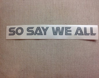 So Say We All - Battlestar Galactica - Vinyl Decal Sticker - Sci-Fi