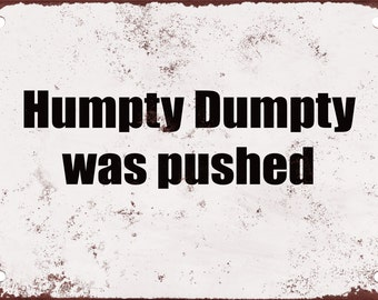 Humpty Dumpty Was Pushed Funny Metal Sign