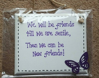 We Will Be Friends Till We Are Senile, Then We Can Be New Friends - Best Friend Gift Wooden Plaque Sign Home Decoration Friend Birthday Gift