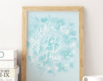 """Lets Do This Print, Lets Do This Art, Inspirational Quote Print, Floral Art Print, Watercolor Print, 8""""x10"""""""