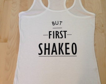 Ladies Workout Tank- But First Shakeo