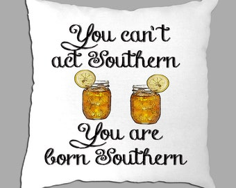 """You can't act Southern.. you are born Southern sweet tea glasses   on a  white pillow cover 14""""x14"""""""