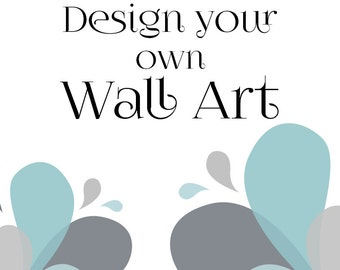 Design your own Wall Art or Quote Art, Completely Custom Wall Art, Printable Digital Download, Choose quote & colors. Custom Wall Art