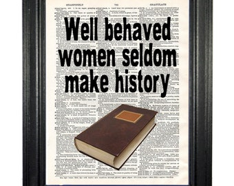Well behaved women seldom make history.
