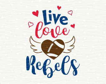 Live Love Football Rebels SVG - Ole Miss Mississippi Rebels Love Football Mom T-Shirt Iron On Transfer for Cricut Explore, Silhouette Cameo