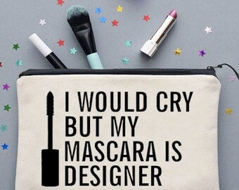 I Would Cry But My Mascara Is Designer Make Up Bag Cosmetics Bag Make Up Case Cosmetics Case *NEW* Fun Gift Ideas
