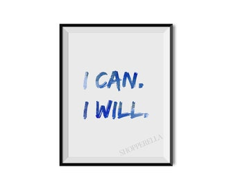 I can I will, Motivation, Fashion, Inspirational print, Motivational quote, Art print, Typography