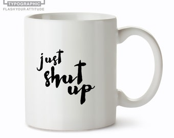 "Office Mug Funny - Mug with ""shut up"" Quote - Best Friend Mug - Office Mug for her"