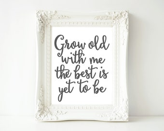 Printable Wall Art 8x10, Grow Old With Me the Best is Yet to be quote, home decor printable, typography quote, digital art