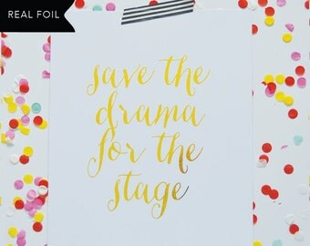 Save The Drama Gold Foil Print