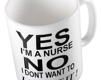 Yes I'm A Nurse NO I Don't Want To Look At It - Joke Mug