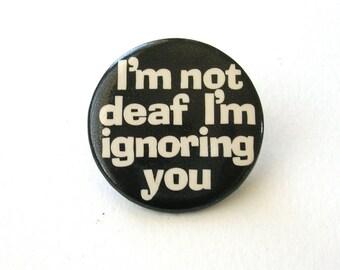 Vintage Novelty Button, 1980s, Ignoring You