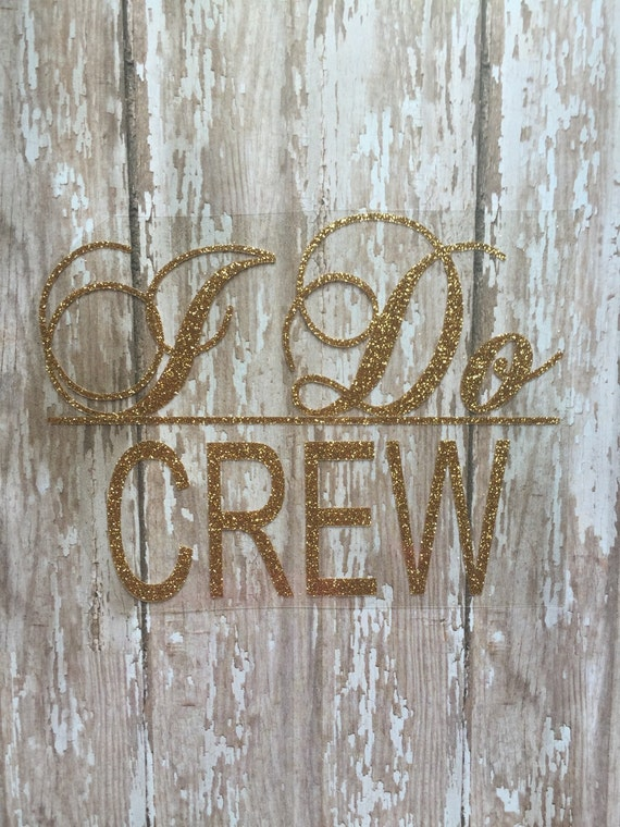I Do Crew Iron on Decal/DIY Bridal Party Shirts/ DIY Bachelorette Party Shirts/ Wedding Party Decal