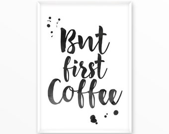 But first Coffee Print, printable, art, digital, Typography, Poster, Vintage, Grunge, Inspiration Home Decor, Screenprint, wall art, gift