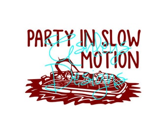 Party in Slow Motion Boat Pontoon SVG File
