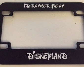 id rather be at disneyland cursive black motorcycle scooter license plate frame - Disney License Plate Frame