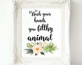Wash Your Hands printable bathroom art, funny wall art,you filthy animal,bathroom wall decor, funny bathroom decor,bathroom printable