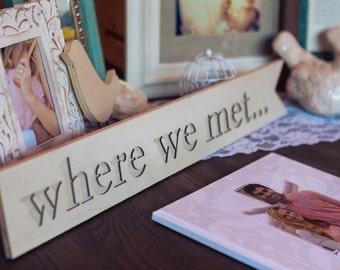 Wooden Wedding Sign Where we Met
