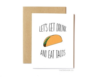 Taco Card, Funny Anytime Card, Friendship, Love - Let's Get Drunk and Eat Tacos