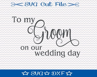 To My Groom SVG File / SVG Cut File /  SVG Download / Silhouette Cameo / Digital Download / Wedding svg