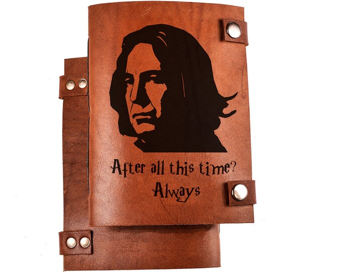 Severus Snape notebook - Alan Rickman journal - Snape Journal - Alan Rickman notebook - Harry potter - After all this time? always