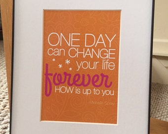 "Inspirational quote print: ""One Day Can Change Your Life Forever. HOW is up to you."" ORANGE 5x7 print w/ 8x10 black frame & matte"