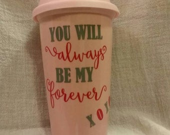 Double Walled Ceramic Mug with Silicone Lid - You will always be my forever xoxo