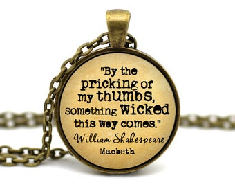 Macbeth Necklace, 'By the pricking of my thumbs, something wicked this way comes' , William Shakespeare Jewelry, Quote Necklace