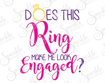 Does This Ring Make Me Look Engaged Cut File Engagement SVG Ring SVG Clipart Svg Dxf Eps Png Silhouette Cricut Cut File Commercial Use