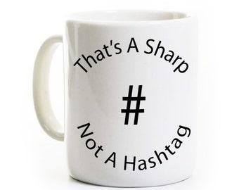 Music / Musician Coffee Mug - That's a Sharp Not a Hashtag - Music Teacher Mug - Orchestra - Tea / Coffee Mug Gift