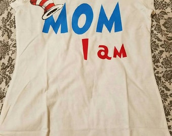 Dr. Seuss Birthday Shirt, Mom I Am
