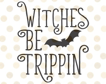 Halloween Svg, Witch Svg, Witches be Tripping Svg, Svg Files for Cricut, Halloween Witch Svg, Halloween Clipart, Halloween Svg Files