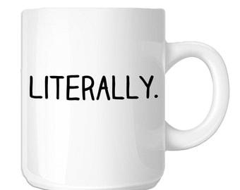 Funny Girl Saying Literally (SP-00868) 11 OZ Novelty Coffee Mug