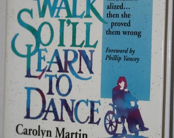 I Can't Walk So I'll Learn To Dance - Carolyn Martin with Gregg Lewis 1994 - Foreword by Phillip Yancey - Miracles - Cerebral Palsy