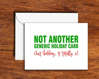 Holiday's - Christmas - Not Another Generic Holiday Card... Just kidding, it totally is!