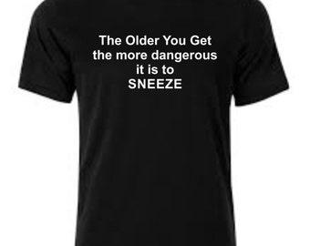 Dangerous to Sneeze T-Shirt Printed