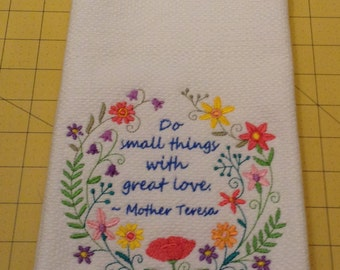 Do small things with great Love...Mother Teresa! Embroidered Kitchen Hand Towel, Williams Sonoma All Purpose Kitchen Hand Towel, 100% Cotton