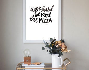 Work Hard Be Kind Eat Pizza Inspirational Funny Quote Digital Download Instant Print