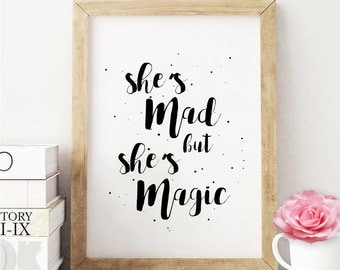 She's mad but she's magic. Inspirational quote. Love quote. love poster, Inspirational poster, motivational quote. Typography artwork.
