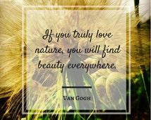 Love nature digital print, quote - Van Gogh