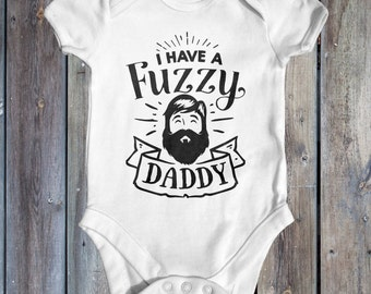 I Have A Fuzzy Daddy Baby Bodysuit | Dad Gift From Baby | Cute Baby Clothes | Funny Baby Bodysuit | Beard Baby Bodysuit | Newborn Baby