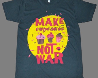 Make cupcakes not war  Novelty Funny Gift printed on American Apparel black t-shirt men women tshirt tank tops S-5XL