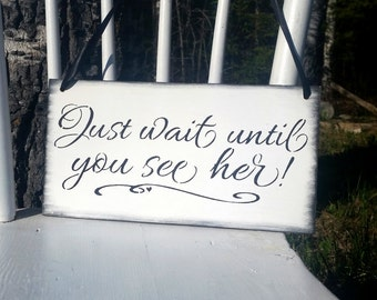 Wedding Sign/vintage wedding/just wait until you see her/Shabby chic wedding/flower girl or ring bearer/ hand painted/Gift idea