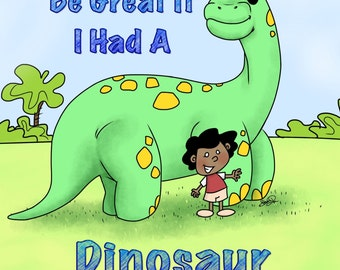 Life Would be Great if I had a Dinosaur
