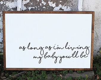 As Long As I'm Living My Baby You'll Be, Baby's Room, Nursery Decor, Framed Wooden Sign, Farmhouse, Rustic Sign, Wood Sign, Wall Hanging
