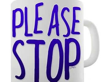 Please Stop Ceramic Mug